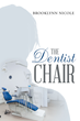 "Brooklynn Nicole's New Book ""The Dentist Chair"" Is a Dramatic, Thriller That Delves into the Mayhem and Enigma of a Prestigious and Pompous Small Town"