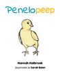 "Author Hannah Holbrook's New Book ""Penelopeep"" is the Charming Story of an Adorable Chick with an Empty Tummy and a Fearless Sense of Adventure."