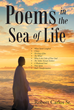 "Author Robert Carlos Sr.'s newly released ""Poems in the Sea of Life"" is a book of verse inspired by Scripture and offered to spark a deeper contemplation of God's Word."