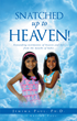 "Do Heaven and Hell Actually Exist? ""Snatched Up To Heaven"", a New Book by Jemima Paul, Ph.D. and Arvind Paul, Makes a Compelling Case"