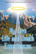 "Author Bruce W. Rosenbaum, Sr.'s newly released ""My Own Life and Death Experiences"" is a memoir of a close encounter with death that ultimately inspired a change in life."