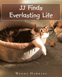 "Author Wanda Hawkins' newly released ""JJ Finds Everlasting Life"" is the story of a cat who overcomes obstacles in his pathway through life until he gladly receives an eve"