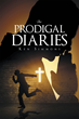 "Author Ken Simmons' Newly Released ""The Prodigal Diaries"" is a Story About Faith, Forgiveness, and Renewal"