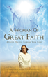 "Author Apostle Doctor Florene Vick Jones's Newly Released ""A Woman Of Great Faith"" Is The Story Of One Woman's Everlasting Quest For The Lord's Guidance"