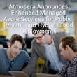 Atmosera Announces Enhanced Managed Azure Services for Public, Private, and Hybrid Cloud Deployments