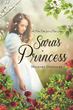 "Author Michael Gonzales's New Book ""Sara's Princess"" is the Story of a Young Woman of Royal Birth Whose Otherworldly Beauty Makes it Hard to Find a Man to Truly Love Her"