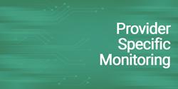 Provider Specific Monitoring