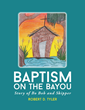"Author Robert D Tyler's newly released ""Baptism on the Bayou; Story of Bo Bob and Skipper"" tells the story of a small fish and his big faith."