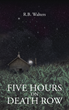 """Author R.B. Walters's new book """"Five Hours on Death Row"""" is an action-packed thriller featuring the self-reflections of an abducted woman as she strives to stay alive."""