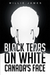 """Author Willie James's new book """"Black Tears On White Canada's Face"""" is a stunning look at the current state of racism alive in Canada"""