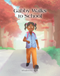 """Author Shaberia Kirk's New Book """"Gabby Walks To School"""" is a Charming Story About a Little Girl Walking to School With Her Friend for the First Time"""