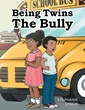 "Author Stephanie Lymon's New Book ""Being Twins: The Bully"" is a Story for School-Age Children in Which Stephanie and Stephon Deal With Threats From the School Bully"