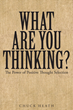 "Author, Chuck Heath's Newly Released ""What Are You Thinking: The Power of Positive Thought Selection"" is a Book Simply Written with a Powerful Message for All Ages"