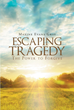 "Author Maxine Evans Gray's Newly Released ""Escaping Tragedy: The Power To Forgive"" is Personal Testament to the Healing Power Of Forgiveness"
