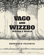 "Author Bernardo Pacheco's Newly Released ""Vago And Wizzbo: Wizzbo's World"" is a Magical Journey in Make-Believe"