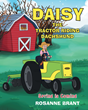 "Author Rosanne Brant's New Book ""Daisy The Tractor-Riding Dachshund: Spring Is Coming"" Is The Charming Tale of a  Little Dog Helping With Important Chores on the Farm"