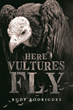 """Author Rudy Rodrigues's New Book """"Here Vultures Fly"""" is an Autobiographical Account Offering a Glimpse Into the Fighting And Postwar UN Relief Efforts in Afghanistan"""