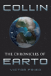 "Author Victor Fried's New Book ""The Chronicles of Earto"" is the Action-Packed, Futuristic Story of Collin and His Journey to becoming the Emperor of the New World, Earto"