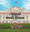"Miss Kris's New Book ""A Mouse in the White House"" is the Tale of an Important Chapter in American History through the Eyes of a Family of Mice in the Nation's Capital"