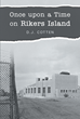 """Author D.J. Cotten's new book """"Once Upon a Time on Rikers Island"""" is a cautionary tale aimed at enlightening young people naïve about the realities of incarceration."""
