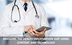 BRIDGING THE HEALTH INFORMATION GAP USING CONTENT AND TECHNOLOGY