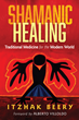 Skeptic ex-NYC Adman-Turned-Shaman, Itzhak Beery Reveals How to Unlock Our Healing Power and Transform Healthcare in New Book published by Inner Traditions