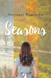 "Author Victoria Hamilton's Newly Released ""Seasons"" is the Heartfelt Tale of a Young Girl Finding Her Way Through the Challenges of College Life and Growing Up"