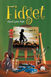 "Author Carol Lynn Sisk's Newly Released ""Fidget"" Is the Author's Fun-filled, Action-packed Memoir of Adventures"