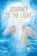 "Author Jamie Grayson's Newly Released ""Journey to the Light: The Quest for Happiness and Love. . . through Faith"" is a Hopeful Story about Overcoming Trials with Faith"