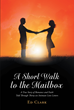 "Author Ed Clark's Newly Released ""A Short Walk to the Mailbox"" is an Unconventional Love Story that Started with a Common Faith in God and Ended in an Everlasting Love"
