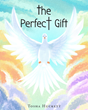 "Author Tosha Huckett's Newly Released ""The Perfect Gift"" Offers Young Readers a Guide to the Bible and the Many Teachings of God"