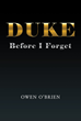 "Author Owen O'Brien's New Book ""Duke: Before I Forget"" is a Riveting Memoir Covering Over Eight Decades of a Remarkable New York Life"