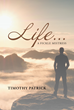 "Author Timothy Patrick's new book ""Life…A Fickle Mistress"" is the candid memoir of an early life in foster care and a complicated post-adoption family dynamic."