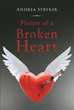 "Author Andrea Stryker's new book ""Flutter of a Broken Heart"" is a mesmerizing tale of love lost and the fantastical journey one woman embarks on to find it once again."
