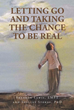 "New book ""Letting Go and Taking the Chance to be Real"" from Sherron Lewis, LMFT and Shelley Stokes, Ph.D. is about finding one's real self despite fears, present or past."
