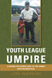 """Author Joe Nardini's new book """"Youth League Umpire: A Behind-the-Scenes Look at the Games Our Children Play"""" is a resource for improving the youth sports experience."""