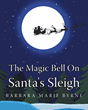 """Author Barbara Marie Byrne's new book """"The Magic Bell on Santa's Sleigh"""" is a sweet children's tale of hope and Christmas magic."""