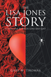 "Author Gary W. Thomas's New Book ""The Lisa Jones Story: A Thin Line Between Love and Lust"" is a Cautionary Tale Underscoring the Ruinous Effects of Abuse and Addiction"