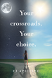 "Author EJ Apicello's New Book ""Your Crossroads. Your Choice"" is a Candid Diary of Personal Choices, Courage, and Journey to Self-Discovery"