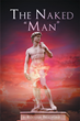 "Author Rooster Bradford's Newly Released ""The Naked 'Man'"" is a Chronicle That Makes the Case for the Creation of Man"