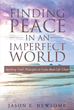 "Author Jason E. Newsome's Newly Released ""Finding Peace in an Imperfect World"" is a Candid and Practical Approach to Ending Turmoil and Finding Peace Within"