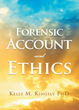 "Author Kelly M. Kingsly'S Newly Released ""Forensic Account And Ethics"" Is A Compelling Text In The Fields Of Forensic Accounting And Ethical Behavior At Every Level"