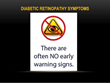 Slide - Diabetic Retinopathy Symptoms. There are often NO early warning signs.