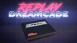 Dreamcade Replay – One Console To Rule Them All, Raises a Quarter of a Million Dollars