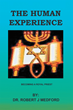 "Author Dr. Robert J. Medford's Newly Released ""The Human Experience"" Is a Guide for the Faithful in Their Pursuit of the Commandments Issued by Jesus"