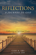 "Gary and Susan Eby's Newly Released ""Reflections: A Journey to God"" Is a Collection of Essays and Poems That Aids Others in Finding Faith and Purpose Through Belief"
