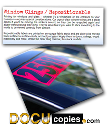 DocuCopies now offers window cling, repositionable labels and polyurethane coated permanent labels and stickers.