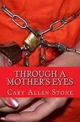 "How Could You Kill Your Own Child? Cary Allen Stone, the Author of ""Through a Mother's Eyes: A True Story"" Looks to Answer This and More"