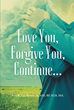 "Author Rev. R. Lee Banks, Jr. AAS, BF, M.IS, MA's newly released ""Love You, Forgive You, Continue..."" is a guide to overcoming emotional burdens of the past."