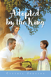 "Author Cynthia Johnson's Newly Released ""Adopted by the King"" Is a True Story of Triumph Over Abuse, Kidnapping, and Forced Prostitution by the Saving Grace of God."